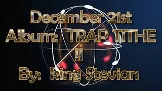 king Stevian Album Trap Tithe    COM NG DECEMBER 21st