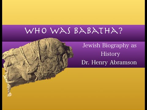 Who Was Babatha? Jewish Biography as History Dr. Henry Abramson
