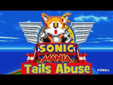 Sonic Mania - Tails Abuse
