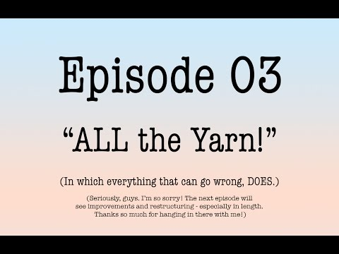 """tnbt-ep-03-""""all-the-yarn""""-(in-which-everything-that-can-go-wrong,-does.)"""