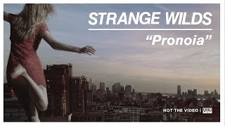 Strange Wilds - Pronoia (not the video)