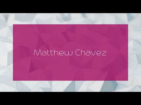 Matthew Chavez - Appearance
