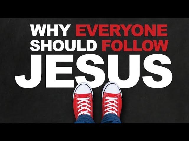 Why Everyone Should Follow Jesus - Pastor Chris Sowards - 1/12/19 AM