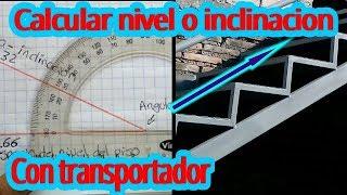 Como usar un transportador para calcular nivel o inclinacion de una escalera