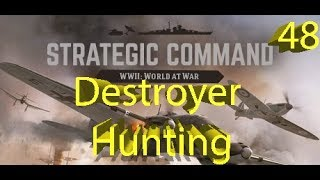 Strategic Command: WWII World at War - Destroyer Hunting! - Part 48