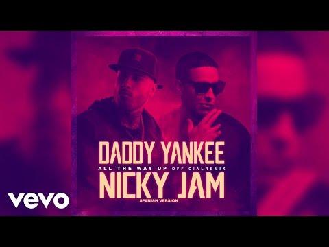 Daddy Yankee, Nicky Jam - All The Way Up (Spanish Remix) (Audio)