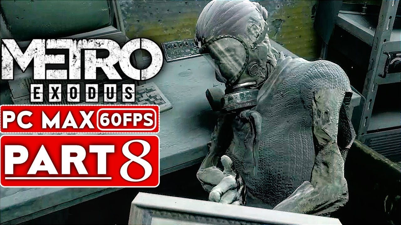 METRO EXODUS Gameplay Walkthrough Part 8 [1080p HD 60FPS PC MAX SETTINGS] - No Commentary