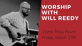 Come Thou Font - Worship with Will Reedy