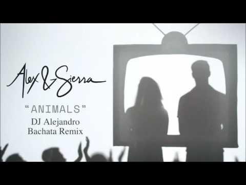 Alex & Sierra - Animals (DJ Alejandro Bachata Remix)