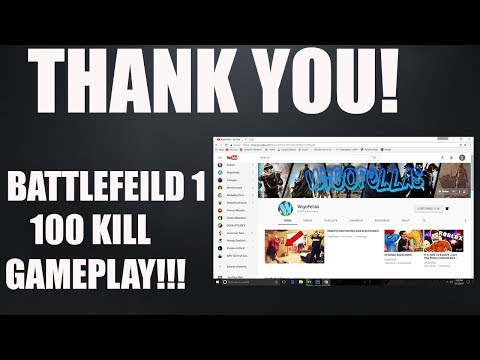 Thank You Wigofellas! Battlefeild 1 - 100 KILL GAMEPLAY!!!