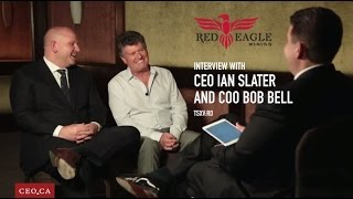 Red Eagle Mining - CEO Ian Slater and COO Bob Bell Interview
