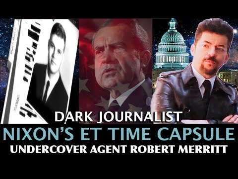 NIXON'S ET TIME CAPSULE UFO DISCLOSURE CHANGES HISTORY! DARK JOURNALIST & ROBERT MERRITT