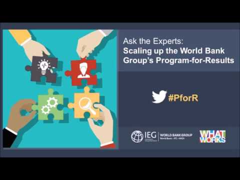 Ask the Experts: Scaling up the World Bank Group's Program-for-Results  I  April 6, 2017
