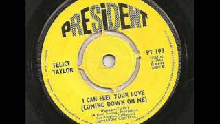 FELICE TAYLOR - I CAN FEEL YOUR LOVE (COMING DOWN ON ME)