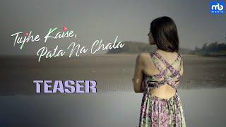 Tujhe Kaise, Pata Na Chala | Teaser | Meet Bros ft. Asees Kaur | Rits Badiani | Kumaar | Manjul