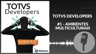 PODCAST TOTVS Developers #1 - Ambientes Multiculturais