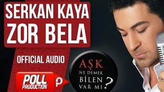 Serkan Kaya - Zor Bela - ( Official Audio )