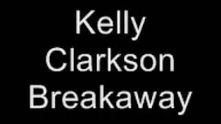 Kelly Clarkson- Breakaway Lyrics