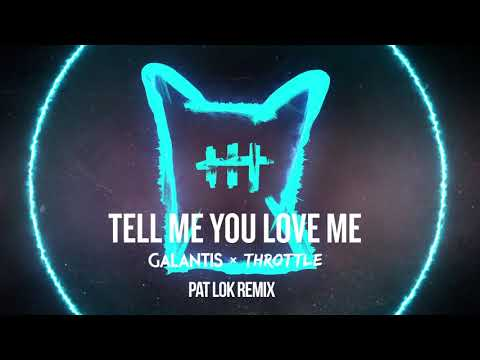 Galantis & Throttle  Tell Me You Love Me Pat Lok Remix