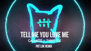 Galantis & Throttle - Tell Me You Love Me (Pat Lok Remix)