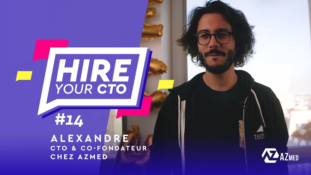 Hire Your CTO - Épisode 14 - Alex, CTO et Co-Founder d'AZmed