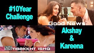 Akshay Kumar & Kareena Kapoor's #10YearChallenge with Good News