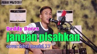 Jangan pisahkan - Deddy Dores ft Mayangsari ( cover & lirik Febri musisi 17)