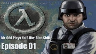 Mr. Odd Plays Half-Life: Blue Shift - Episode 01 - AM I BEING BULLIED BY SCIENTISTS?