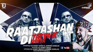 Raat Jashan Di   Yo Yo Honey Singh   Bani J   Jasmine Sandlas   TaTvA K Refix
