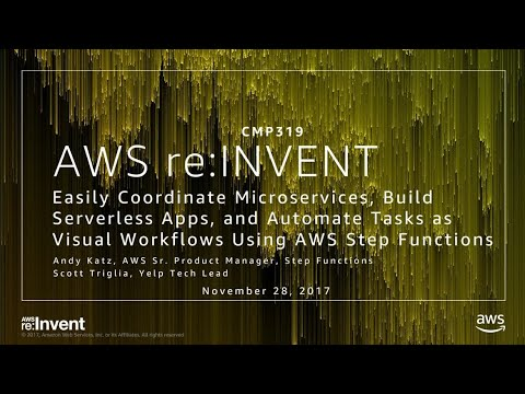 AWS re:Invent 2017: Easily Coordinate Microservices, Build S
