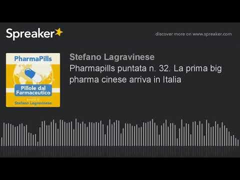 Pharmapills puntata n. 32. La prima big pharma cinese arriva in Italia
