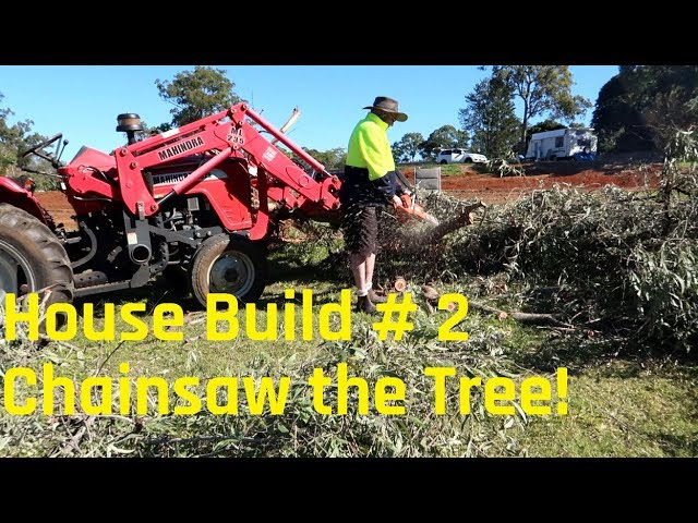 House Build #2  - Lets get the chainsaw