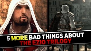 Assassin's Creed - 5 MORE Bad Things in The Ezio Trilogy