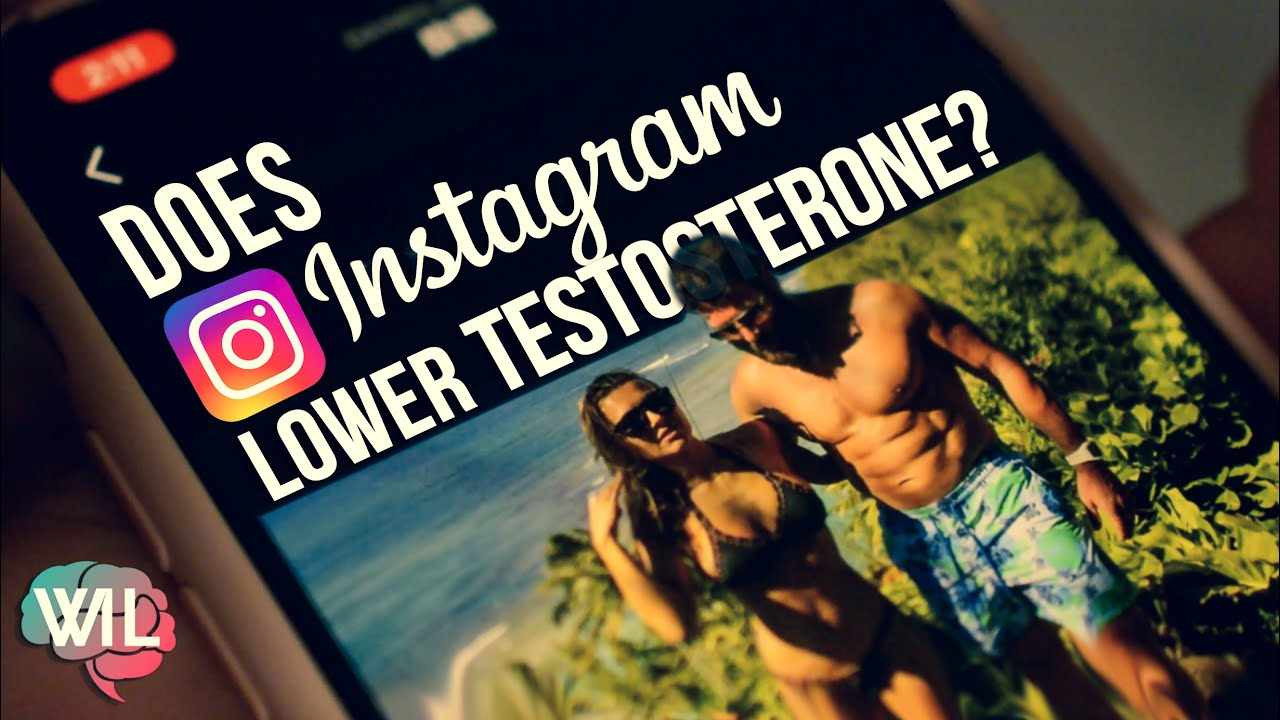 Does Instagram Lower your Testosterone?