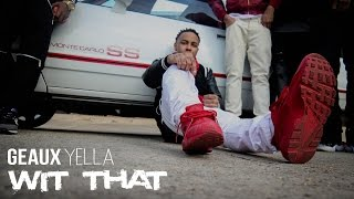 Geaux Yella - Wit That (Official Music Video)