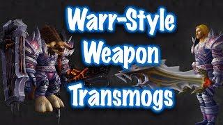 Jessiehealz - 10 Warrior-Style Weapon Transmogs (World of Warcraft)