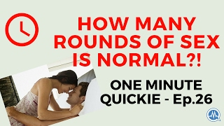 HOW MANY ROUNDS OF SEX IS NORMAL? (One Minute Quickie - Episode 26)
