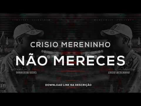 Crisio Mereninho - Não Mereces || Áudio ||