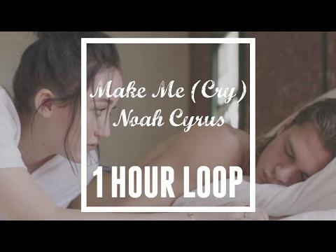 Make Me (Cry) - Noah Cyrus ft. Labrinth [ONE HOUR LOOP]
