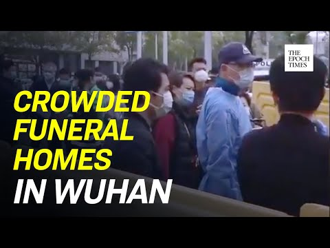 Long Lines At Wuhan Funeral Homes And Cemeteries
