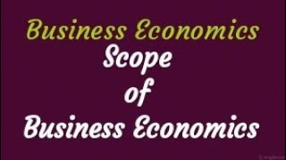 Business Economic || Scope of Business Economics