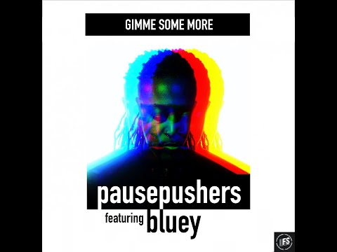 Gimme Some More - Pausepushers ft Bluey