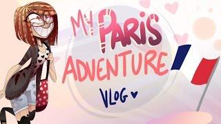 MY PARIS ADVENTURE (Vlog Summer 2016)