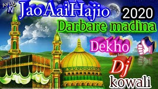 Jao Aye hajio Darbar Madina Dekho dj kowali song new 2020 ka new Madina Sharif ka qawwali Djbest new