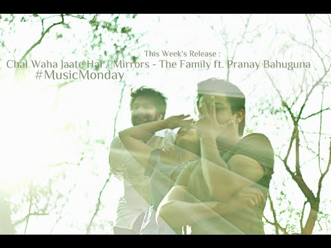 Chal Waha Jaate Hai / Mirrors - The Family ft. Pranay Bahuguna #MusicMondayS01E06