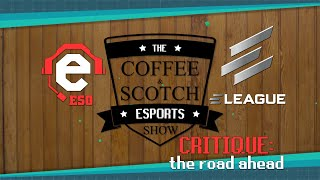 The Coffee & Scotch Esports Show - ELEAGUE Critique: The road ahead