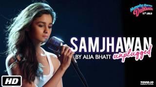 Alia Bhatt's 1st song | Samjhawan Song| Humpty Sharma Ki Dulhania | Samjhawan Unplugged