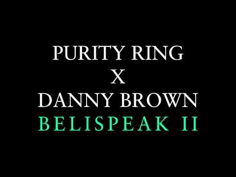 Purity Ring - Belispeak II feat Danny Brown
