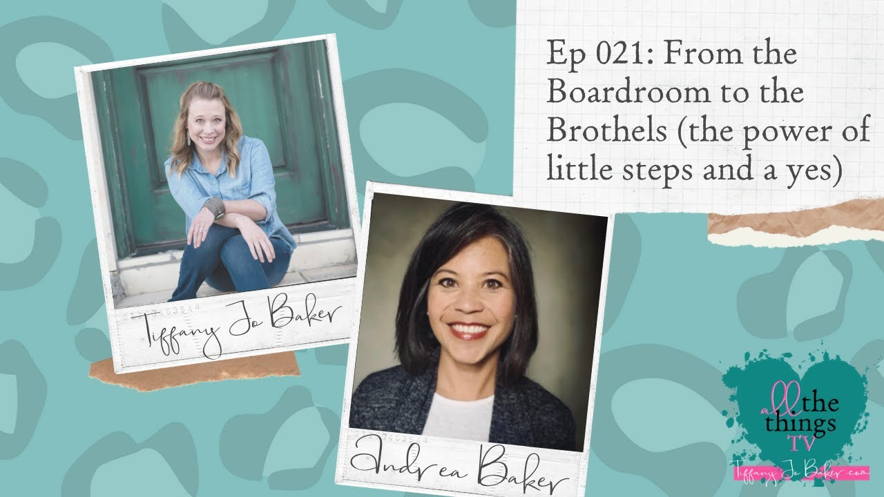 021 From the Boardroom to the Brothels (the power of little steps and a yes) With Andrea Baker