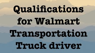 Qualifications to become a driver for Walmart transportation